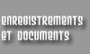enregistrements et documents